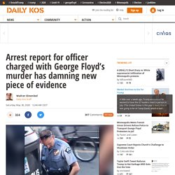 Arrest report for officer charged with George Floyd's murder has damning new piece of evidence