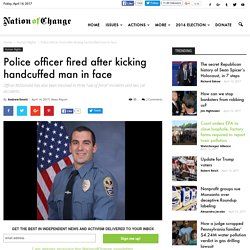 Police officer fired after kicking handcuffed man in face