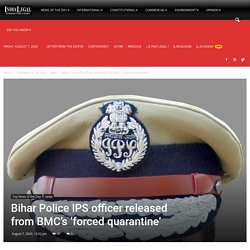 Bihar Police IPS officer released from BMC's 'forced quarantine' - India Legal