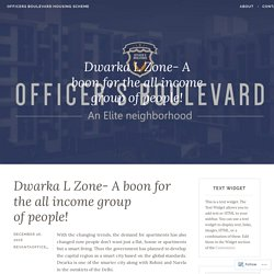 Dwarka L Zone- A boon for the all income group of people! – Officers Boulevard Housing Scheme