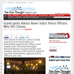 Grand Juries Almost Never Indict Police Officers Who Kill Citizens
