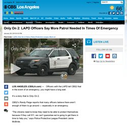 Only On 2: LAPD Officers Say More Patrol Needed In Times Of Emergency