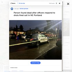 Person found dead after officers respond to shots fired call in NE Portland - oregon.liveuamap.com