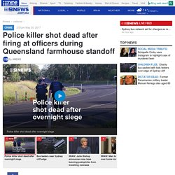 Police killer shot dead after firing at officers during Queensland farmhouse standoff