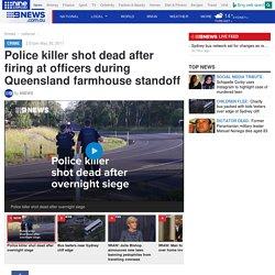 Police killer shot dead after firing at officers during Queensland farmhouse standoff