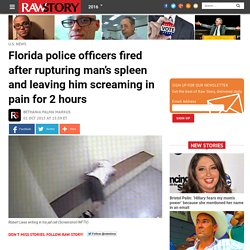 Florida police officers fired after rupturing man's spleen and leaving him screaming in pain for 2 hours
