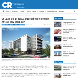 US$67m trio of new A-grade offices to go up in Africa's only green city - Construction Review Online