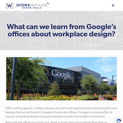 What can we learn from Google's offices about workplace design? - Workspace Design & Build