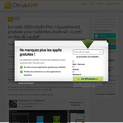 La suite OfficeSuite Pro 7 (quasiment) gratuite pour tablettes Android : 0,72€ au lieu de 14,99€ CitrusApp.com