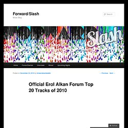 Official Erol Alkan Forum Top 20 Tracks of 2010 | Forward/Slash