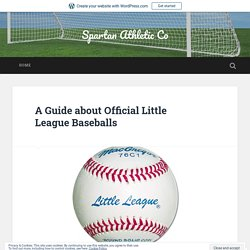 A Guide about Official Little League Baseballs – Spartan Athletic Co