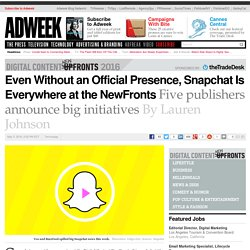 Even Without an Official Presence, Snapchat Is Everywhere at the NewFronts
