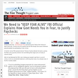 "We Need to ""KEEP FEAR ALIVE"" FBI Official Explains How Govt Needs You in Fear..."