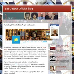 Lee Jasper Official Blog: Turtle Bay UK Insults Black People and Rastafari.