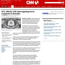 U.S. official: CIA interrogating terror suspects in Somalia