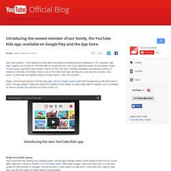 Introducing the newest member of our family, the YouTube Kids app