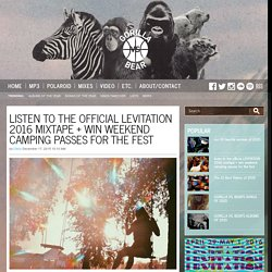 listen to the official LEVITATION 2016 mixtape + win weekend camping passes for the fest