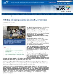 UN top official pessimistic about Libya peace:Thursday 30 April 2015