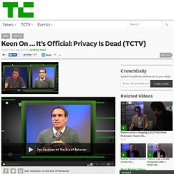 Keen On … It's Official: Privacy Is Dead (TCTV)