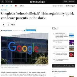 Google, a 'school official?' This regulatory quirk can leave parents in the dark.