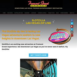 Official Site of the SlotZilla Zip Line in Downtown Las Vegas