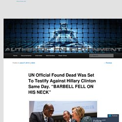 "UN Official Found Dead Was Set To Testify Against Hillary Clinton Same Day. ""BARBELL FELL ON HIS NECK"""