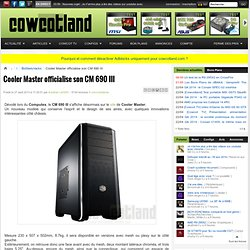 Cooler Master officialise son CM 690 III - Boîtiers/racks