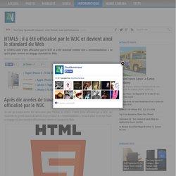 HTML5 : il a été officialisé par le W3C et devient ainsi le standard du Web