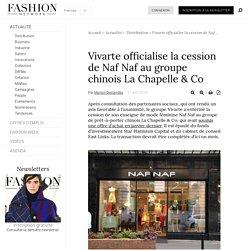 Vivarte officialise la cession de Naf Naf au groupe chinois La Chapelle & Co - Actualité : Distribution (#967030)