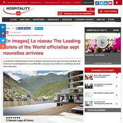 [En images] Le réseau The Leading Hotels of the World officialise sept nouvelles arrivées