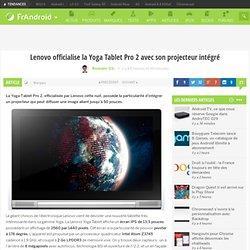 Lenovo officialise la Yoga Tablet Pro 2 avec son projecteur intégré