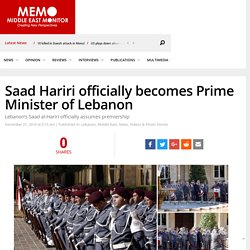 Saad Hariri officially becomes Prime Minister of Lebanon – Middle East Monitor