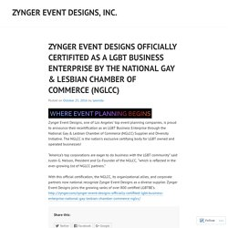 ZYNGER EVENT DESIGNS OFFICIALLY CERTIFITED AS A LGBT BUSINESS ENTERPRISE BY THE NATIONAL GAY & LESBIAN CHAMBER OF COMMERCE (NGLCC)