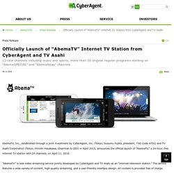 "Officially Launch of ""AbemaTV"" Internet TV Station from CyberAgent and TV Asahi"