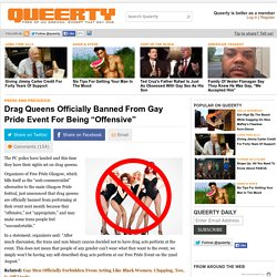 "Drag Queens Officially Banned From Gay Pride Event For Being ""Offensive"""