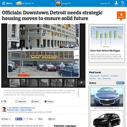 Officials: Downtown Detroit needs strategic housing moves to ensure solid future