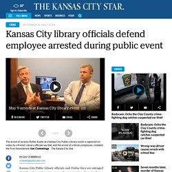 KC Public Library officials defend employee and patron arrested during diplomat's talk
