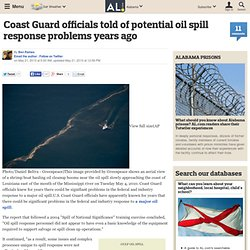 Coast Guard officials told of potential oil spill response problems years ago
