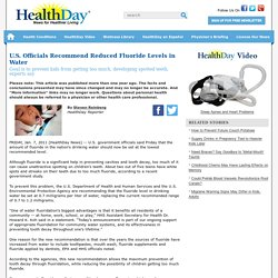 BUSINESS WEEK07/01/11U.S. Officials Recommend Reduced Fluoride Levels in Water - Goal is to prevent kids from getting too much, developing spotted teeth, experts say