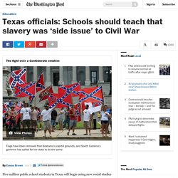Texas officials: Schools should teach that slavery was 'side issue' to Civil War