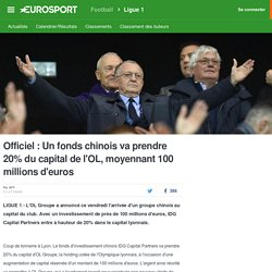 Officiel : Un fonds chinois va prendre 20% du capital de l'OL, moyennant 100 millions d'euros - Ligue 1 2016-2017
