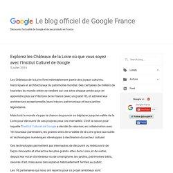 Le blog officiel de Google France: Explorez les Châteaux de la Loire où que vous soyez avec l'Institut Culturel de Google