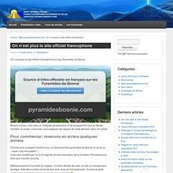On n'est plus le site officiel francophone sur les Pyramides de Bosnie