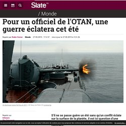 Pour un officiel de l'OTAN, une guerre éclatera cet été
