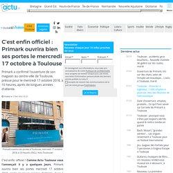 C'est enfin officiel : Primark ouvrira bien ses portes le mercredi 17 octobre à Toulouse