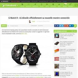 G Watch R : LG dévoile officiellement sa nouvelle montre connectée