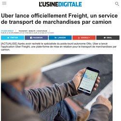 Uber lance officiellement Freight, un service de transport de marchandises par camion