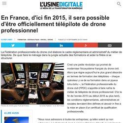 En France, d'ici fin 2015, il sera possible d'être officiellement télépilote de drone professionnel