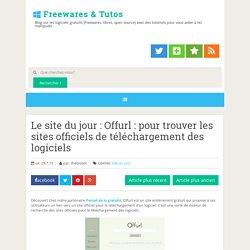 Le site du jour : Offurl : pour trouver les sites officiels de téléchargement des logiciels ~ Freewares & Tutos
