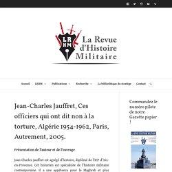 Jean-Charles Jauffret, Ces officiers qui ont dit non à la torture, Algérie 1954-1962, Paris, Autrement, 2005. – La Revue d'Histoire Militaire